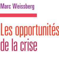 Le bruxellois Marc Weissberg  publie: les opportunités de la crise