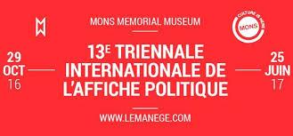 13ème «Triennale13ème internationale de l'Affiche politique», à Mons, jusqu'au 23Avril