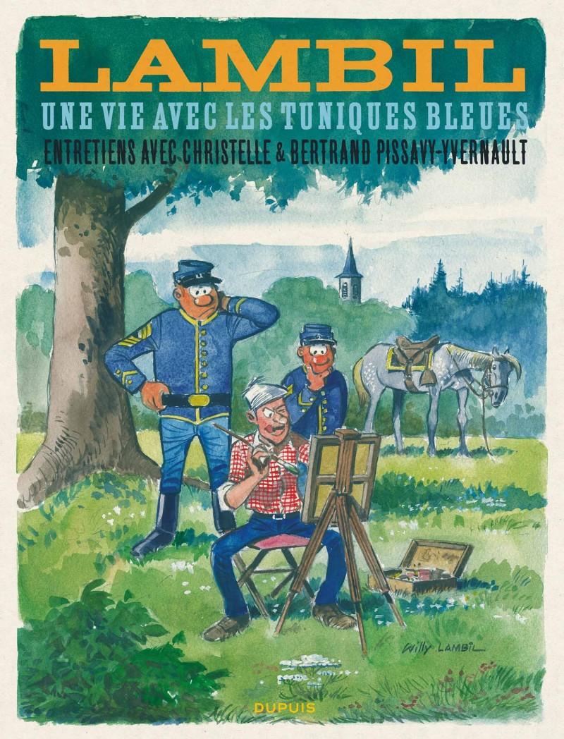 """""""Lambil, une Vie avec les Tuniques Bleues"""" (C. et B. Pissavy-Yvernault /« Ed. Dupuis"""")"""